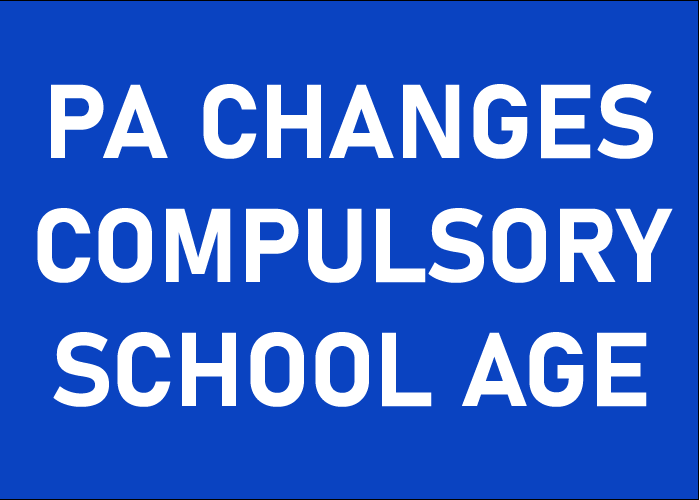 PA CHANGES COMPULSORY SCHOOL AGE
